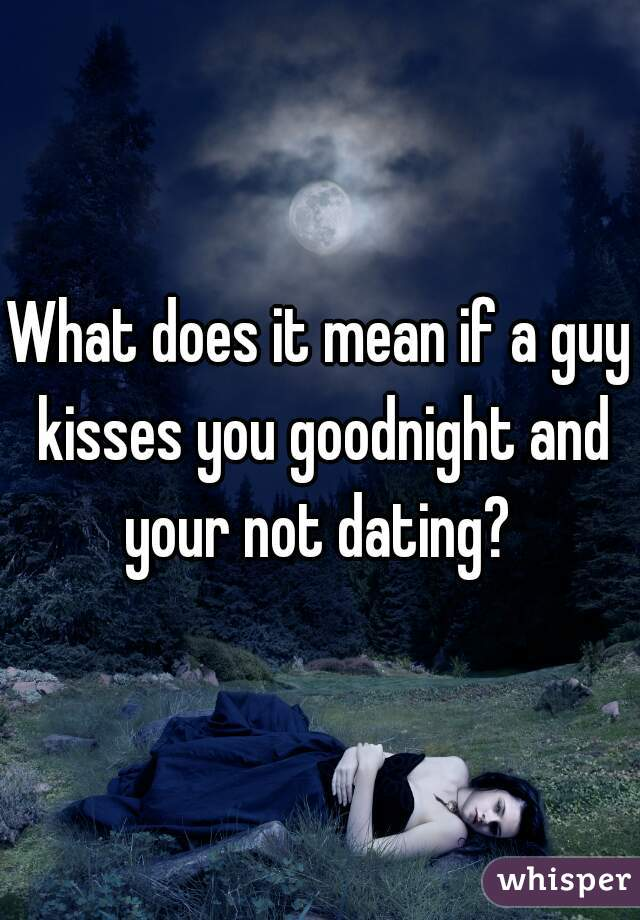 what does it mean when a guy your not dating kisses you
