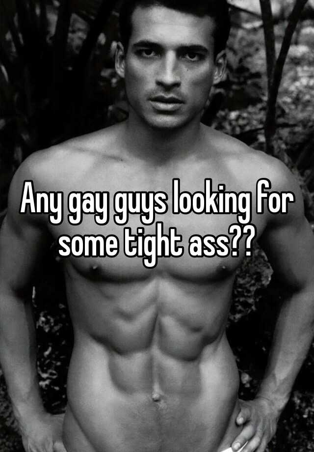 guys gay Tight assed