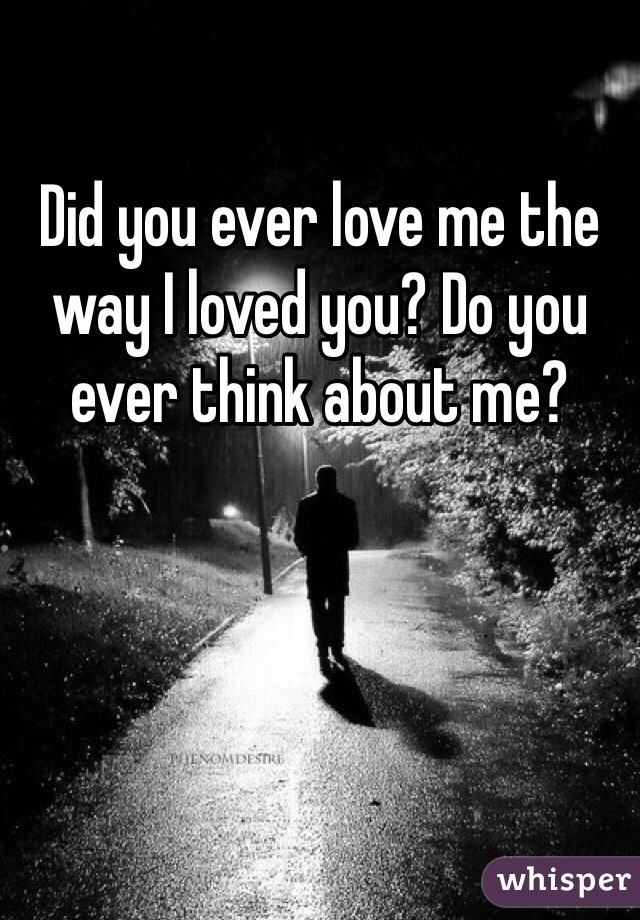 Did You Ever Love?