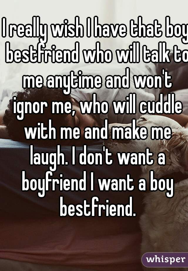 I Really Wish I Have That Boy Bestfriend Who Will Talk To Me