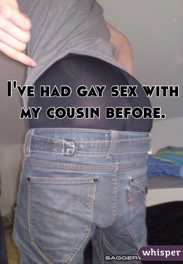 I had gay sex with my cousin