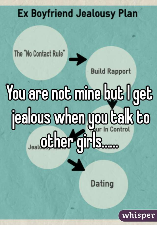 Girls get jealous when Why would