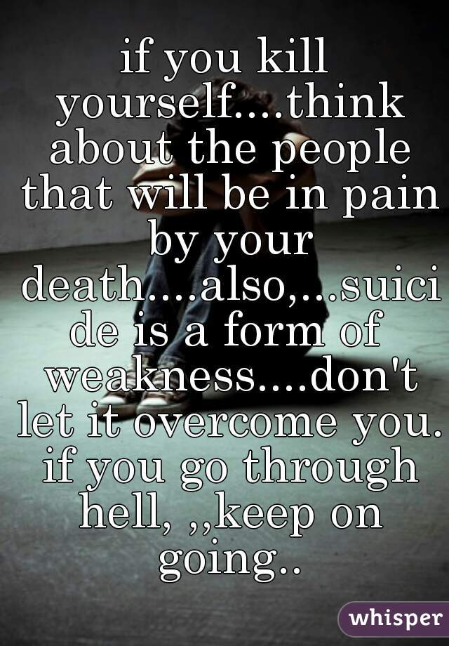 Killing Yourself Quotes Amazing You Kill Yourselfthink About The People That Will Be In Pain