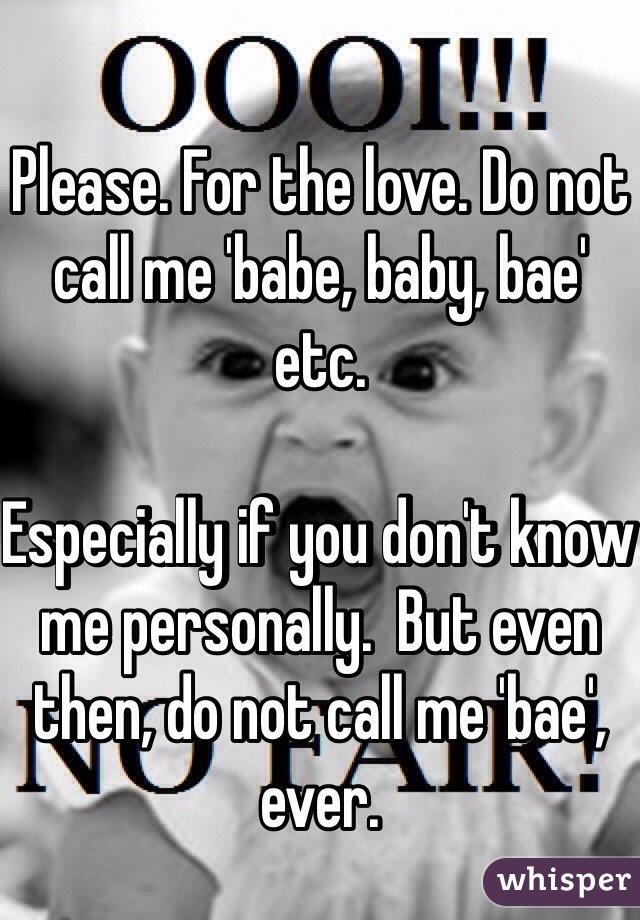 05094b529b415c6569886e3d093d2a8251bc19 wm?v=3 for the love do not call me 'babe, baby, bae' etc especially if