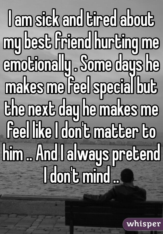 Why is my best friend making me feel so bad?