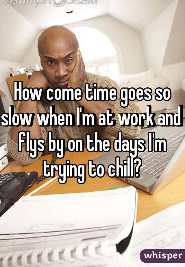 Slow Time At Work