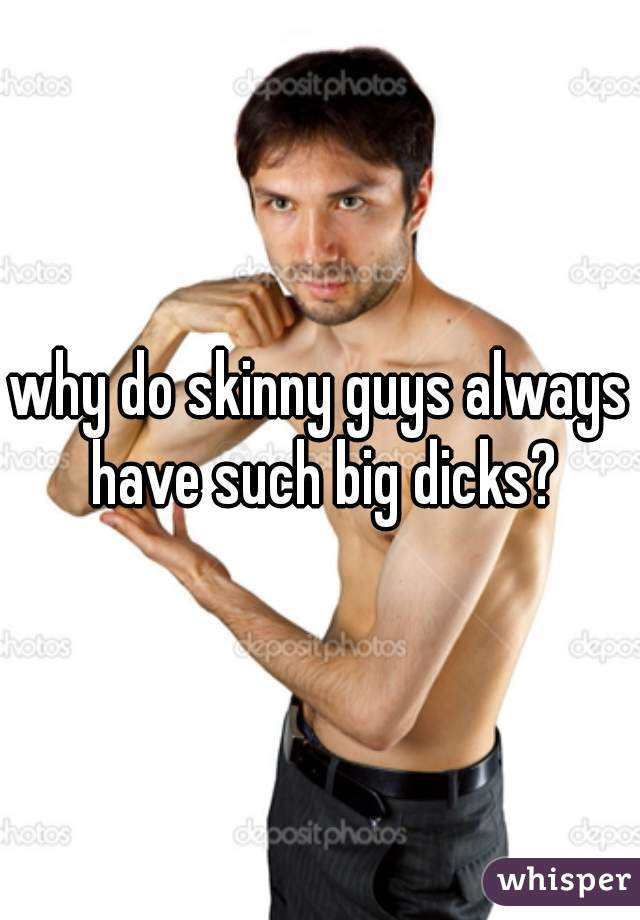 skinny guys have big dicks
