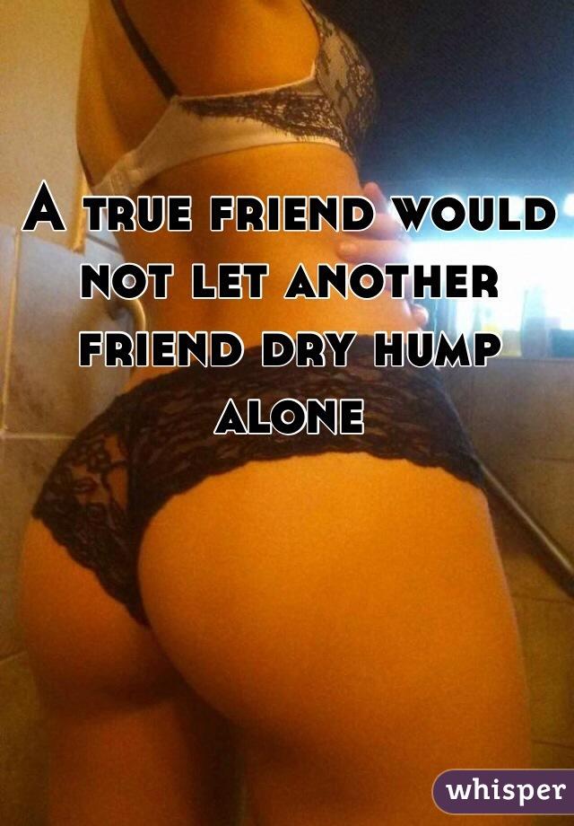 Dry hump friend