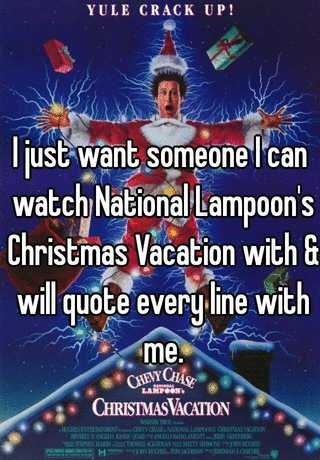 i just want someone i can watch national lampoons christmas vacation with will quote every line with me - Watch National Lampoon Christmas Vacation