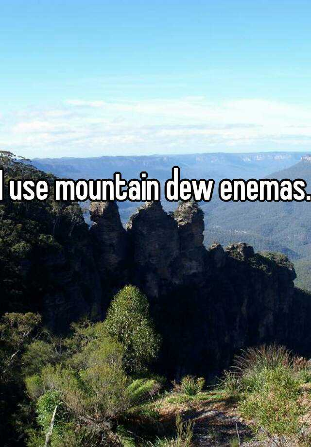 Mountain dew enema