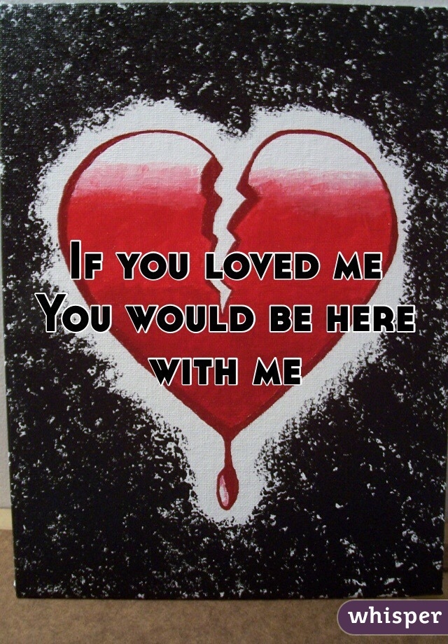 You You Me Would Be Here Me Loved If With