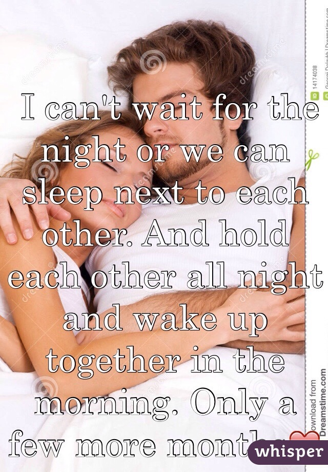 i can t wait for the night or we can sleep next to each other and