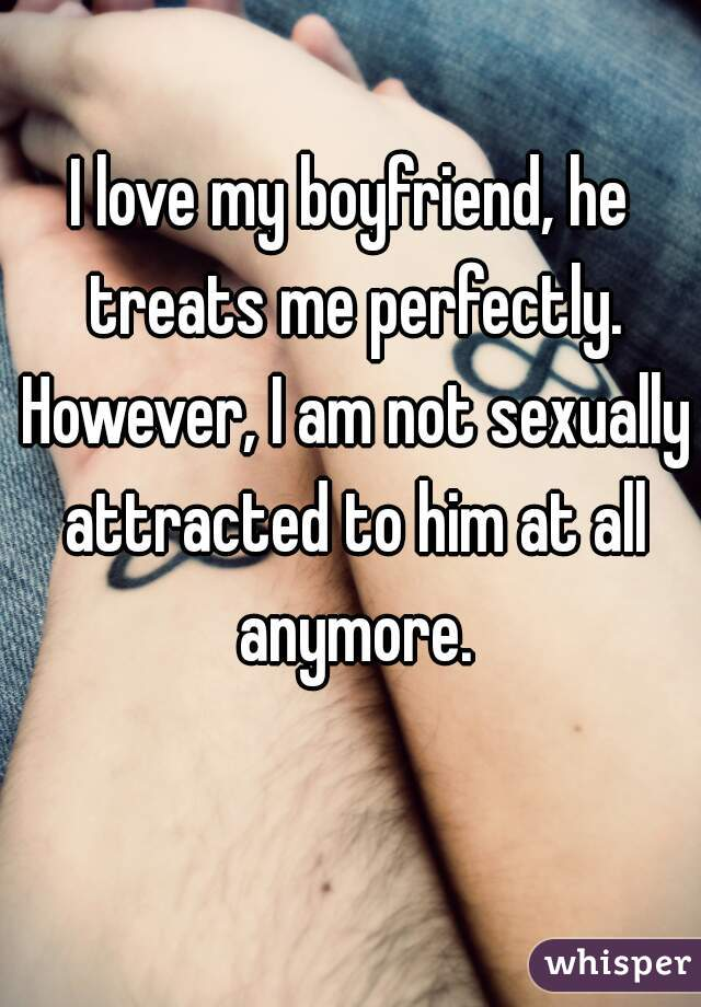 Why am i not sexually attracted to my boyfriend