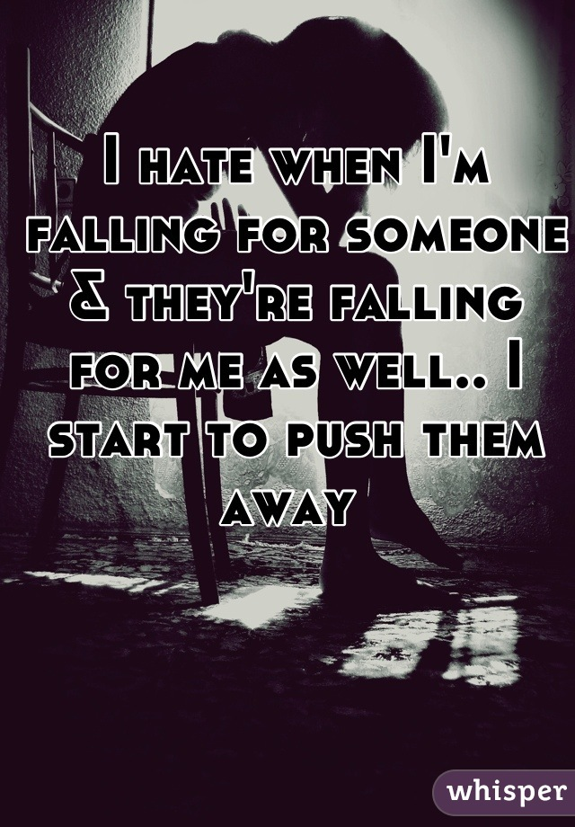 I hate when Im falling for someone & theyre falling for