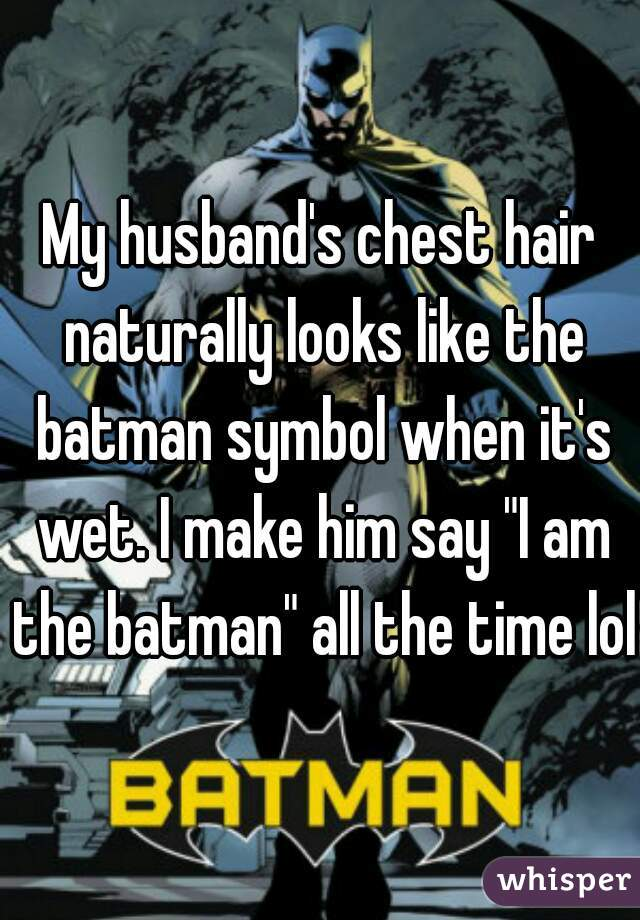 My Husbands Chest Hair Naturally Looks Like The Batman Symbol When