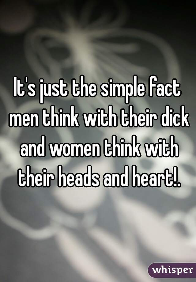 guys think with their dicks