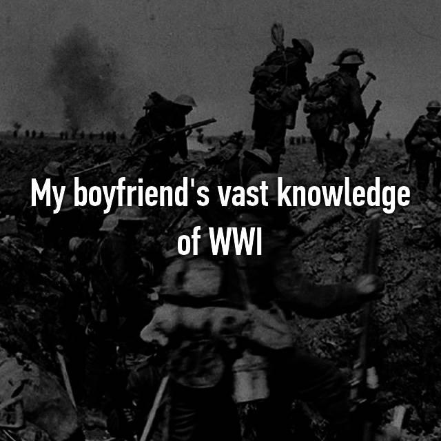 My boyfriend's vast knowledge of WWI