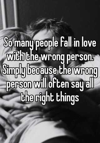 why do people fall in love with the wrong person