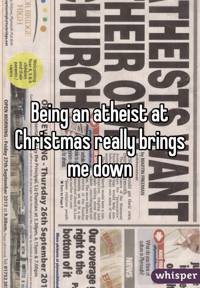 Being an atheist at Christmas really brings me down