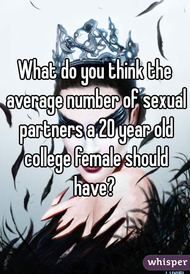 What do you think the average number of sexual partners a 20 year old college female should have?