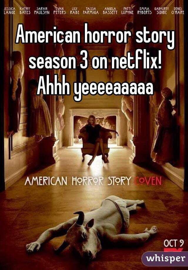 American horror story season 3 on netflix!  Ahhh yeeeeaaaaa
