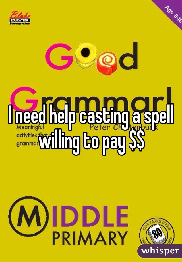 I need help casting a spell willing to pay $$