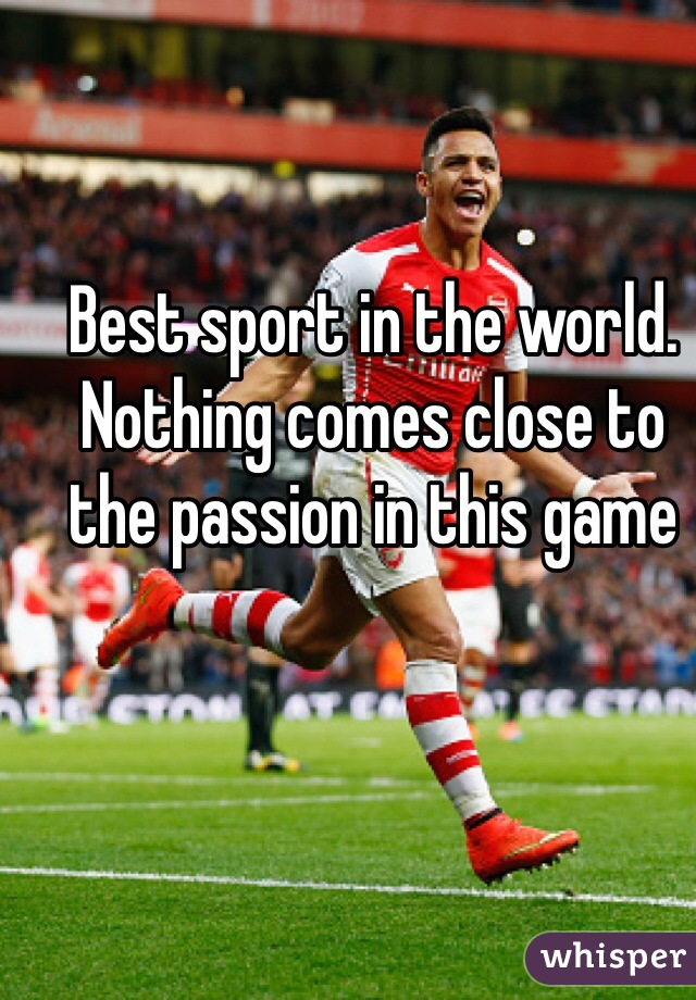 Best sport in the world. Nothing comes close to the passion in this game