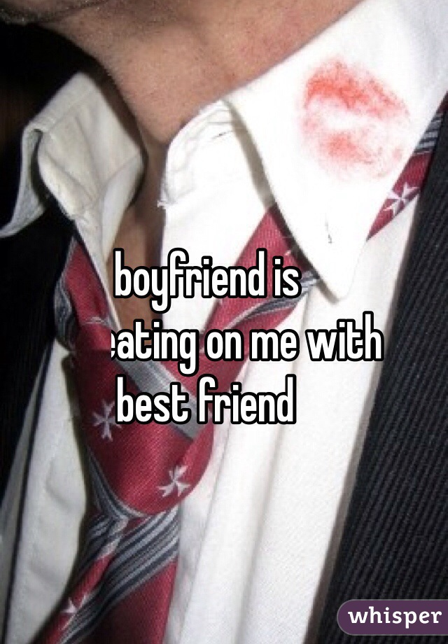 My boyfriend is  Cheating on me with my best friend