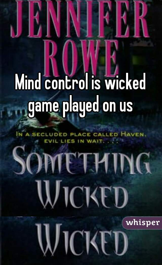 Mind control is wicked game played on us