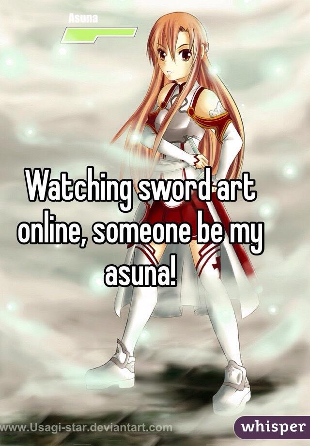 Watching sword art online, someone be my asuna!