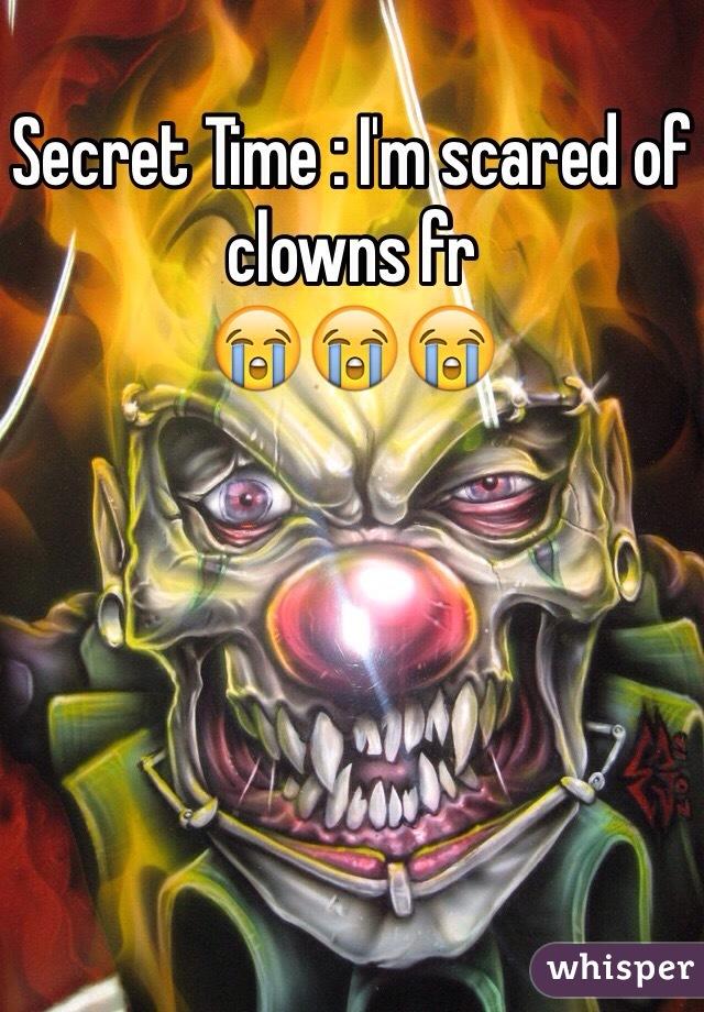Secret Time : I'm scared of clowns fr  😭😭😭