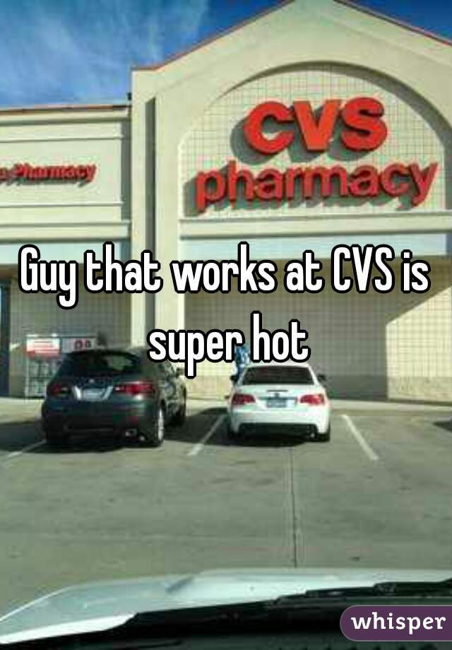 Guy that works at CVS is super hot