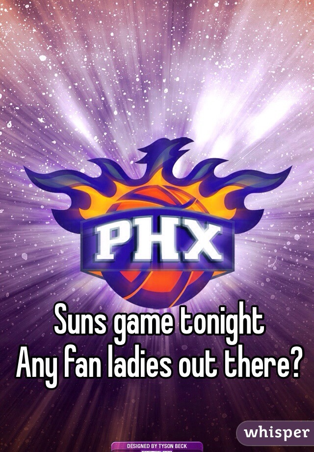 Suns game tonight  Any fan ladies out there?