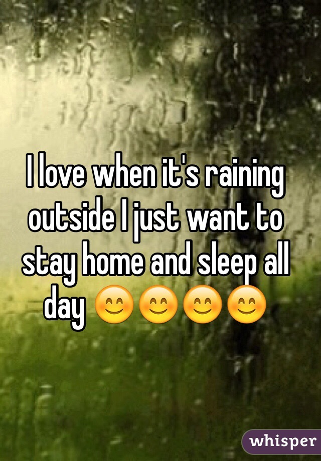 I love when it's raining outside I just want to stay home and sleep all day 😊😊😊😊
