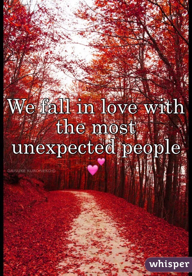 We fall in love with the most unexpected people 💕