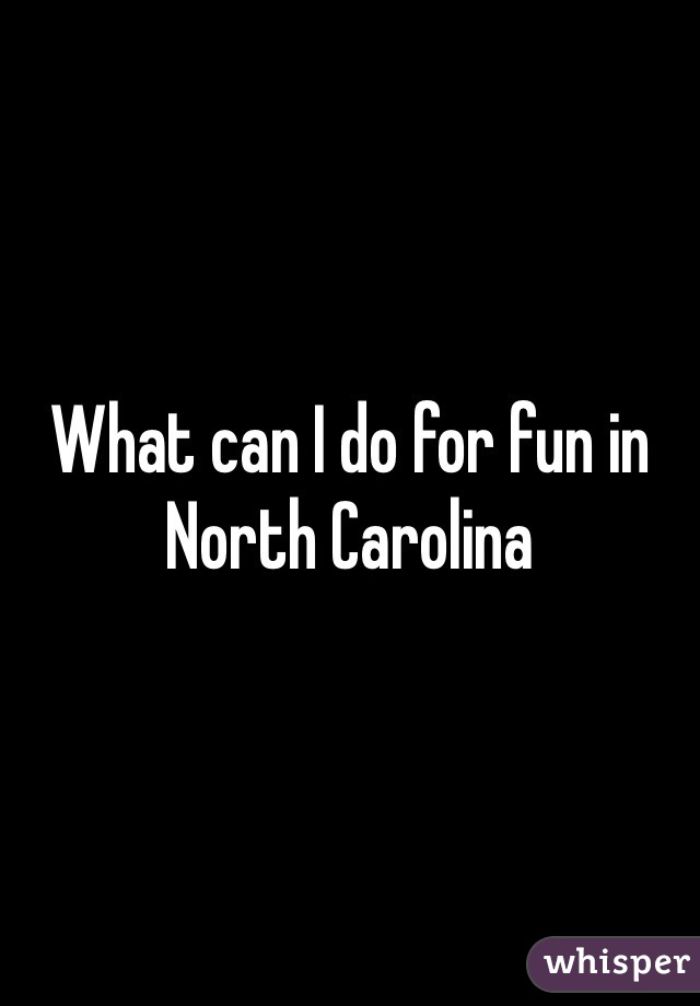 What can I do for fun in North Carolina