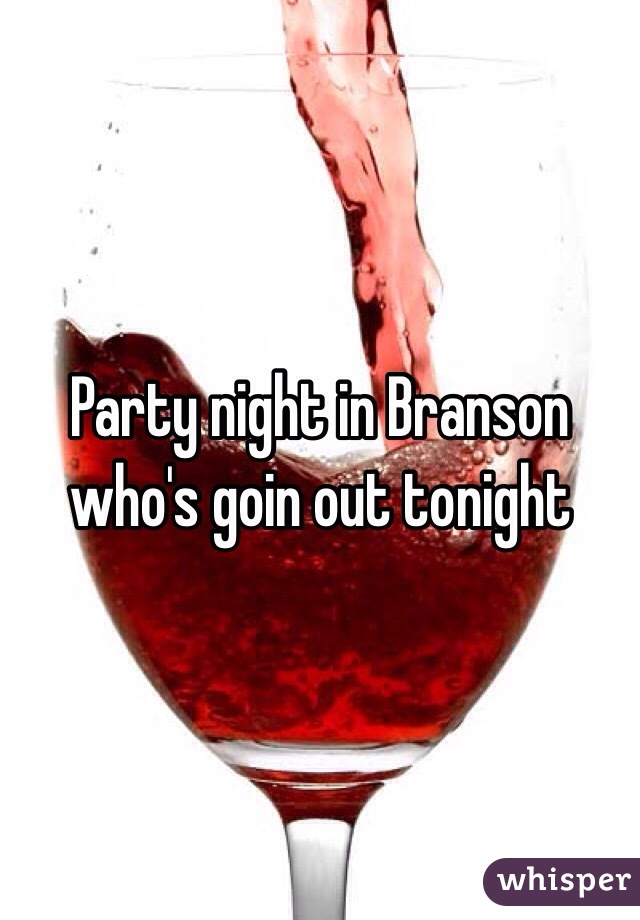 Party night in Branson who's goin out tonight
