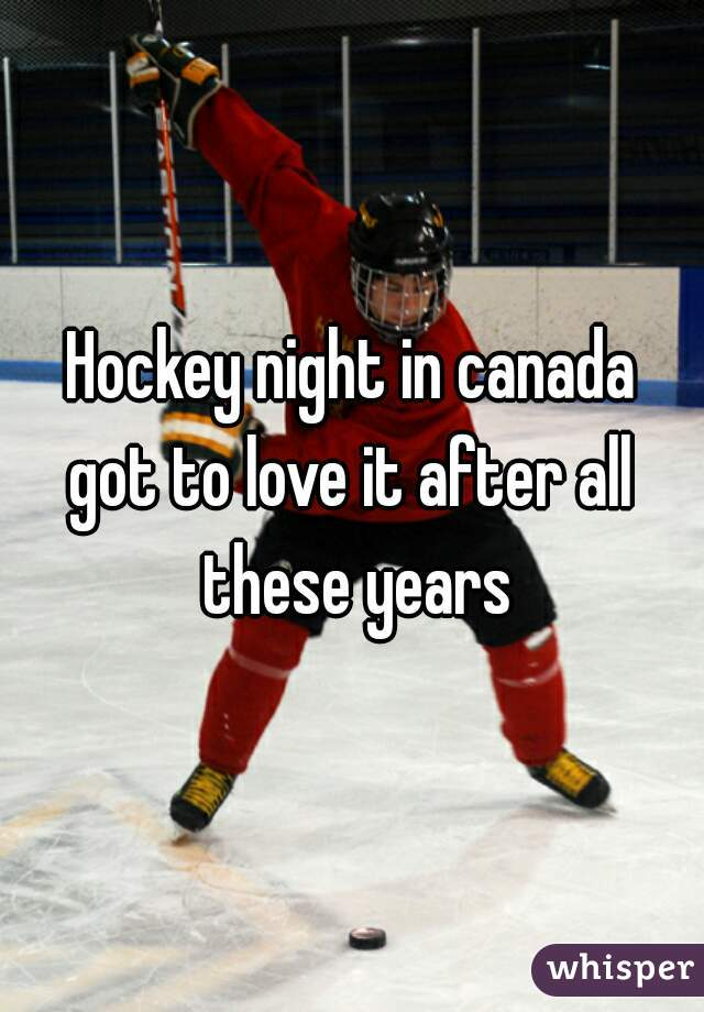 Hockey night in canada got to love it after all these years