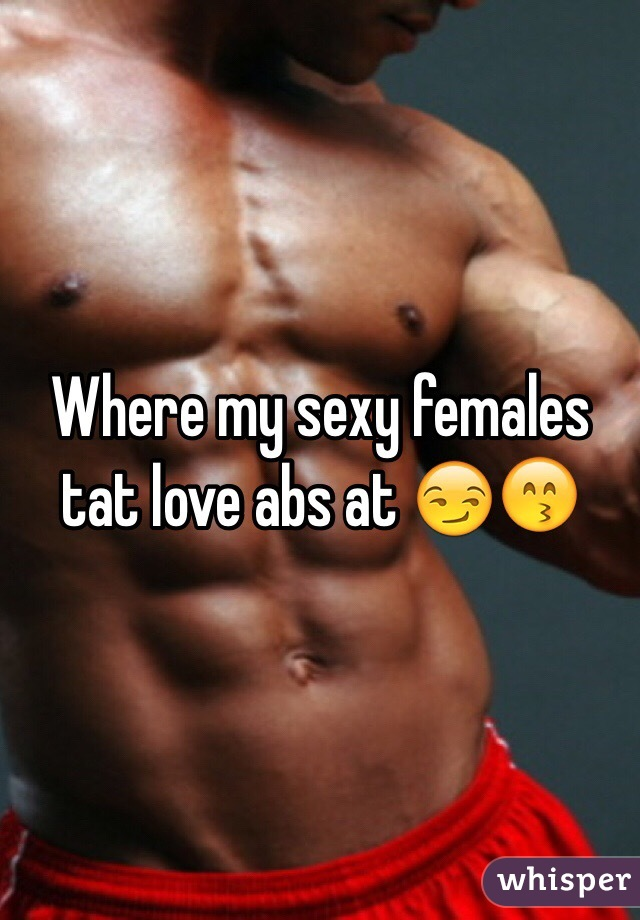 Where my sexy females tat love abs at 😏😙