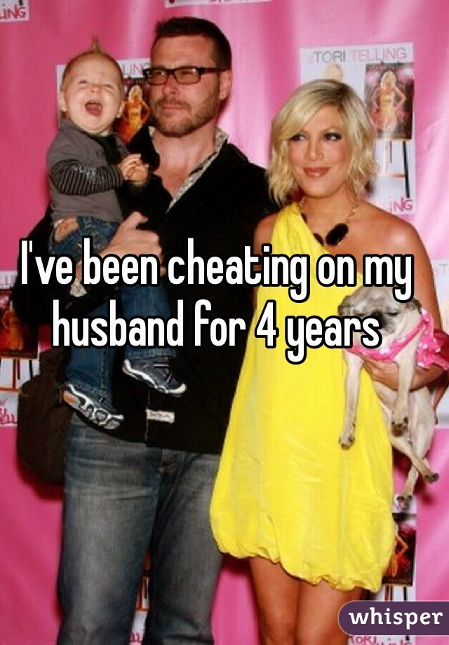 I've been cheating on my husband for 4 years