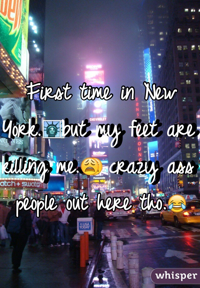 First time in New York.🗽but my feet are killing me.😩 crazy ass people out here tho.😂