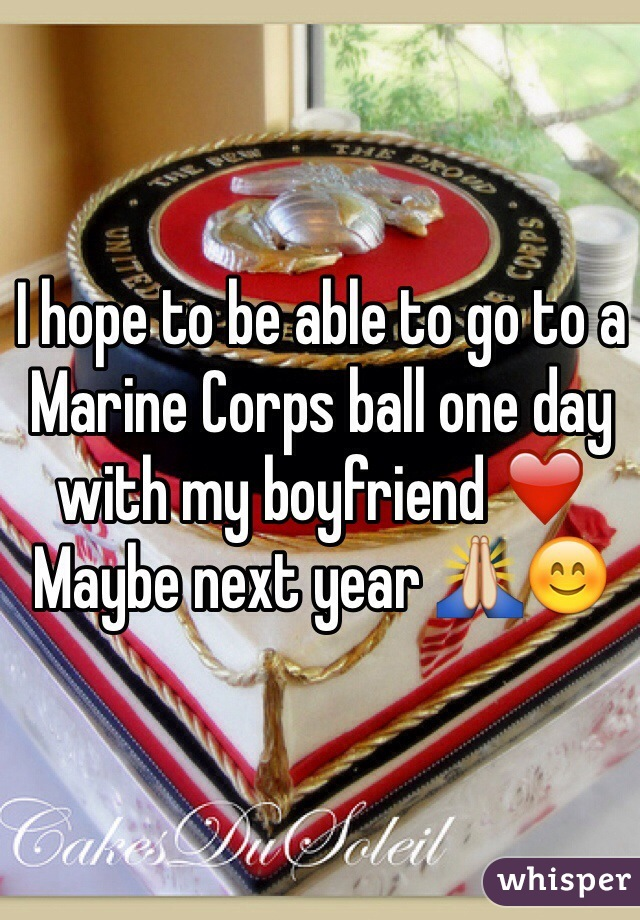 I hope to be able to go to a Marine Corps ball one day with my boyfriend ❤️ Maybe next year 🙏😊