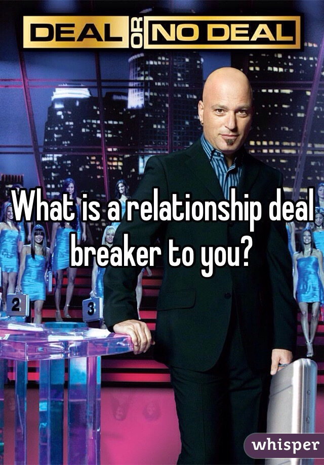 What is a relationship deal breaker to you?
