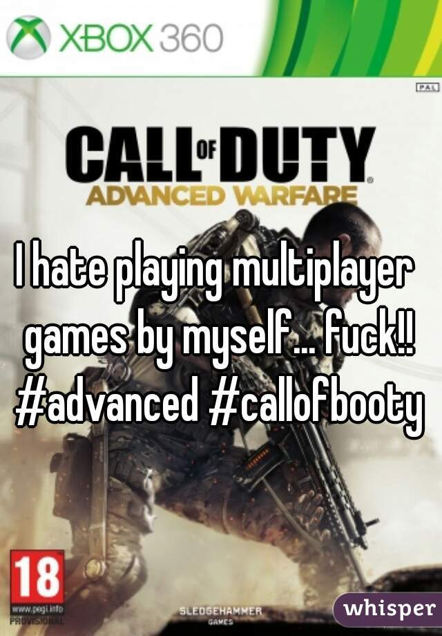 I hate playing multiplayer games by myself... fuck!! #advanced #callofbooty