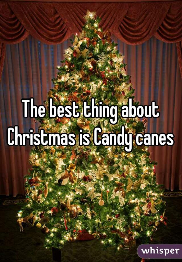 The best thing about Christmas is Candy canes