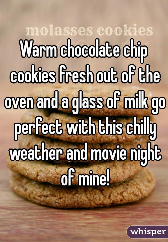 Warm chocolate chip cookies fresh out of the oven and a glass of milk go perfect with this chilly weather and movie night of mine!