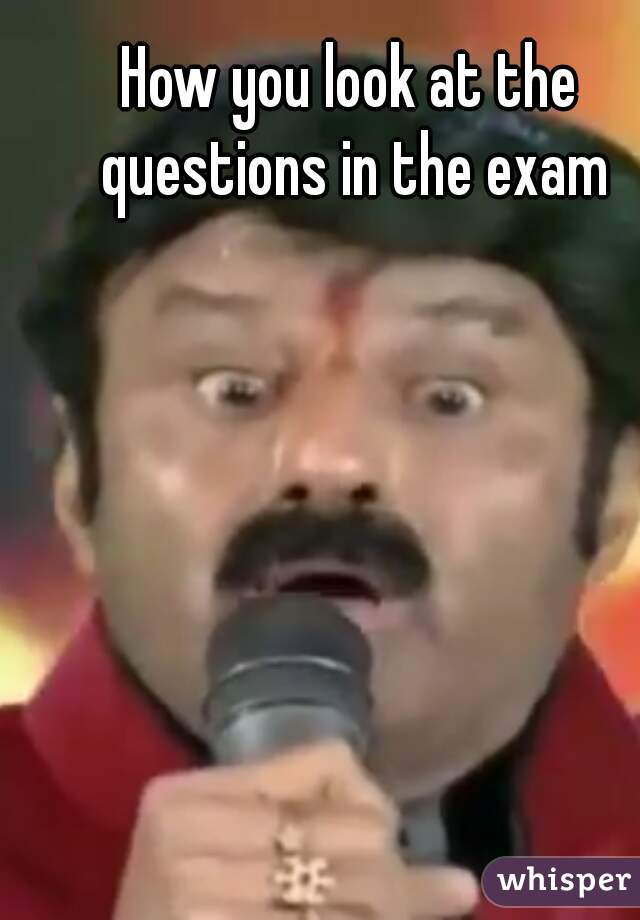 How you look at the questions in the exam