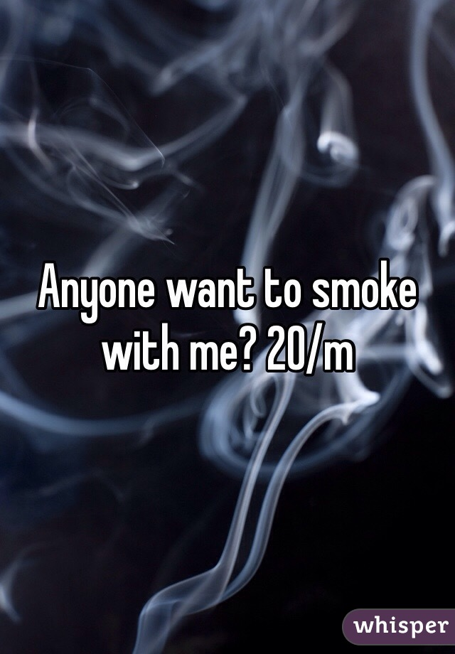 Anyone want to smoke with me? 20/m