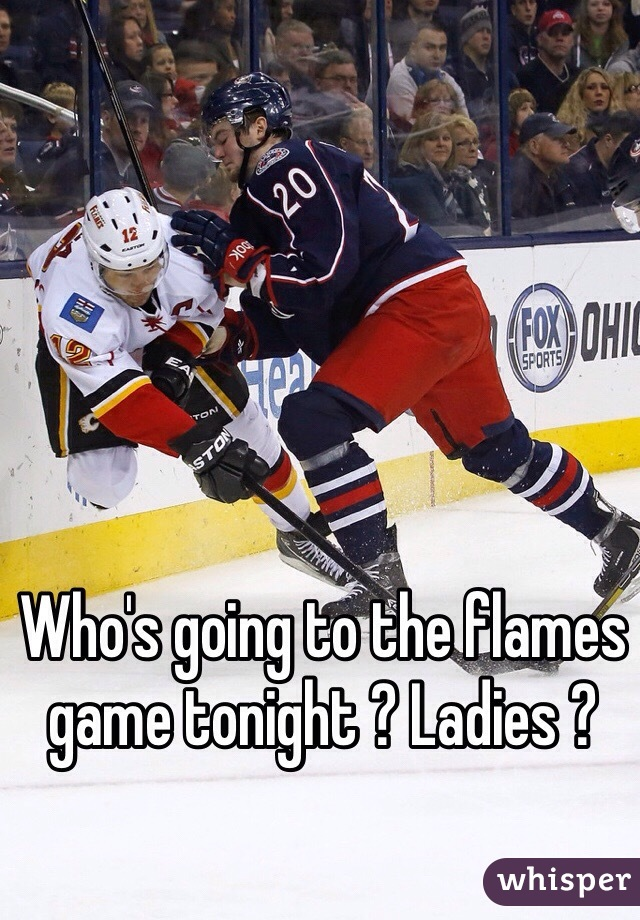 Who's going to the flames game tonight ? Ladies ?