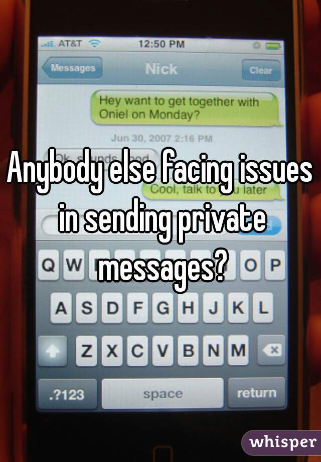 Anybody else facing issues in sending private messages?